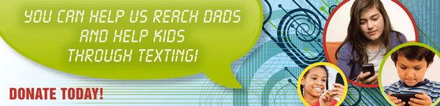 Help Us Reach Dads and Help Kids Through Texting
