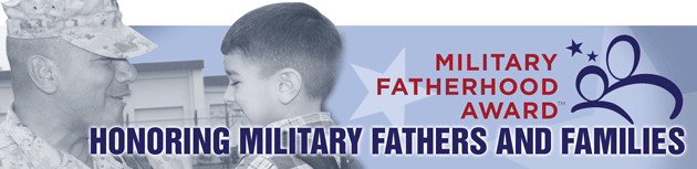 Nominate a dad for the 2013 Military Fatherhood Award!