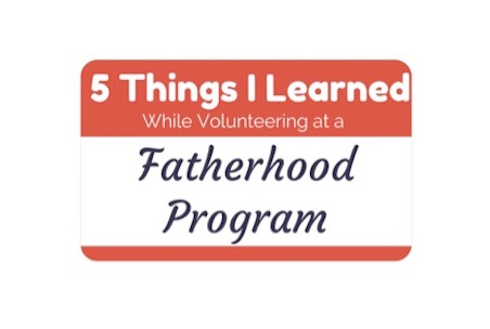 5ThingsILearnedVolunteerFatherhoodProgram.jpg