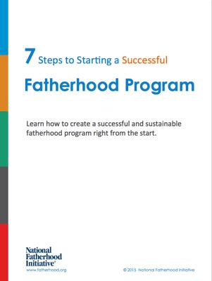 7 Steps to Starting a Successful Fatherhood Program