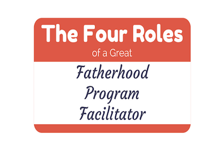 The_Four_Roles_of_a_Great_Fatherhood_Program_Facilitator_452.png