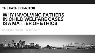 Why_Involving_Fathers_in_Child_Welfare_Cases_is_a_Matter_of_Ethics.jpg