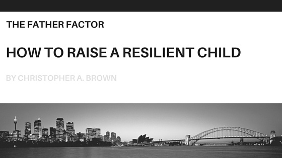 how-to-raise-a-resilient-child.jpg