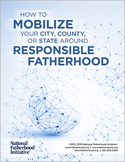 How to Mobilize Your City, County, or State Around Responsible Fatherhood